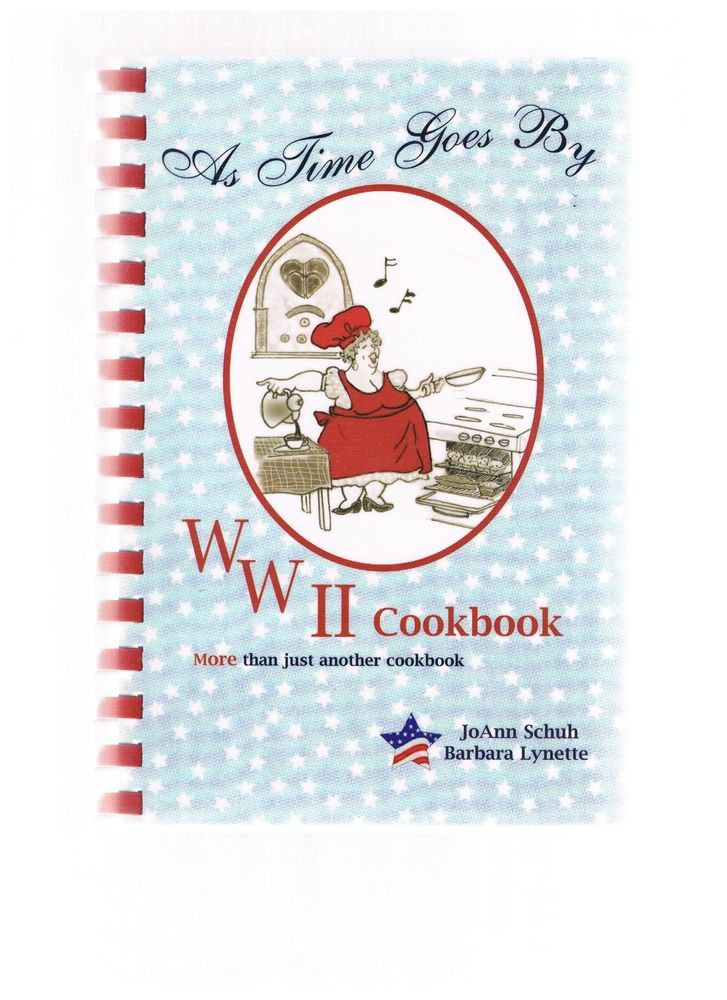 AS TIME GOES BY WWII COOKBOOK by JoAnn Schuh and Barbara Lynette SIGNED By Both
