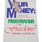 Your Money: Frustration or Freedom by Howard L Dayton,  JR  1979 Paperback