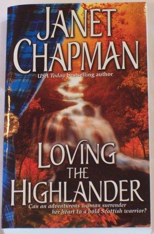 LOVING THE HIGHLANDER BY JANET CHAPMAN *BRAND NEW*