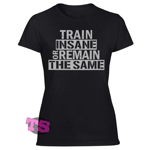 Train Insane Or Remain The Same  Workout Motivation Bodybuilding Gym Women's Black T Shirt