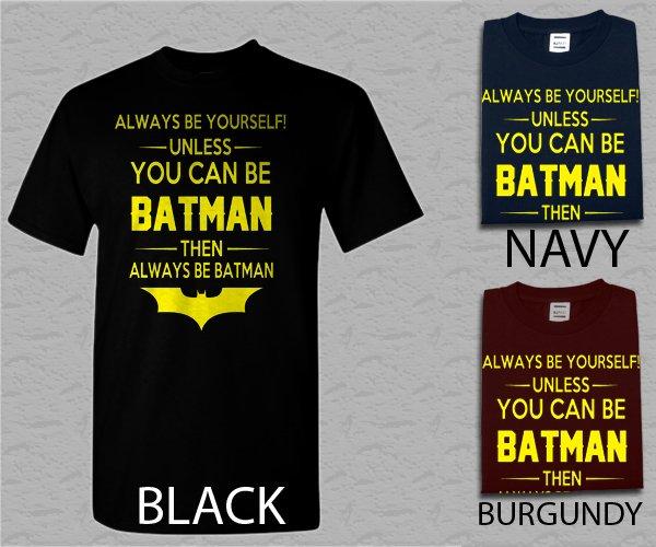 Men T Shirt Batman Always Be Yourself Unless You Can Be Batman Funny Adult T-Shirt