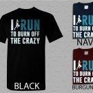 Men T Shirt I Run to Burn off the CRAZY Adult T-Shirt S - XXL