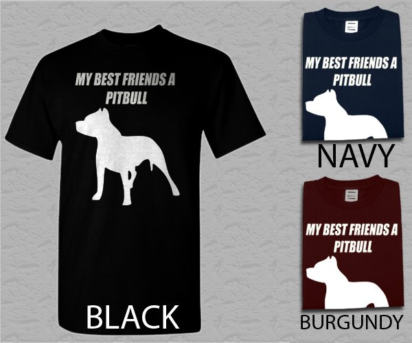 Men T Shirt MY BEST FRIENDS A PITBULL Adult T-Shirt S - XXL