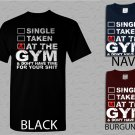 Men T Shirt Single Taken at the GYM funny workout T-gym motivation humor Adult Tshirt