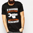 New T-Shirt IF GRANDAD CAN'T FIX IT WE'RE ALL SCREWED Shirt for Men Size S - 2XL