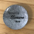 Totally Awesome Mom Metal Trinket Dish Gift