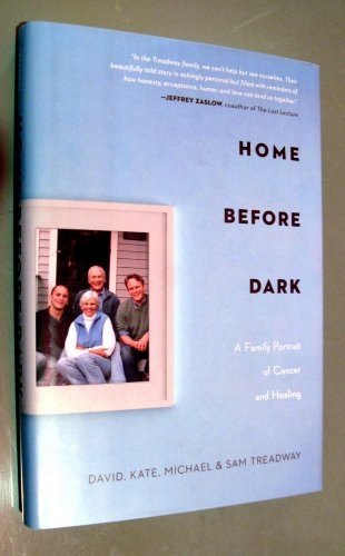 Home Before Dark : A Family Portrait of Cancer and Healing by David Treadway,...
