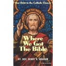 Where We Got the Bible Rev. Henry Graham Catholic Reprint from 1939 Edition TAN