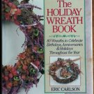 The Holiday Wreath Book 80 Wreaths Every Occasion Hardcover How To DIY Craft