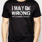 Best Buy I May Be Wrong T-Shirt - Funny tshirt Slogan Men Adult T-Shirt Sz S-2XL