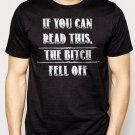 Best Buy If you can read this The BITCH FELL OFF Men Adult T-Shirt Sz S-2XL