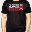 Best Buy Rather Be Playing Poker Men Adult T-Shirt Sz S-2XL