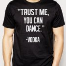 Best Buy Trust Me, You Can Dance - Vodka Men Adult T-Shirt Sz S-2XL