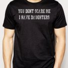 Best Buy You Don't Scare Me I Have Daughters Men Adult T-Shirt Sz S-2XL