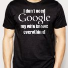 Best Buy I Don't Need Google, My Wife Knows Everything Men Adult T-Shirt Sz S-2XL