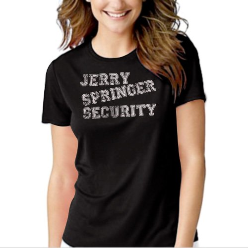 New Hot JERRY SPRINGER SECURITY Funny Offensive Rude TV Show T-Shirt For Women