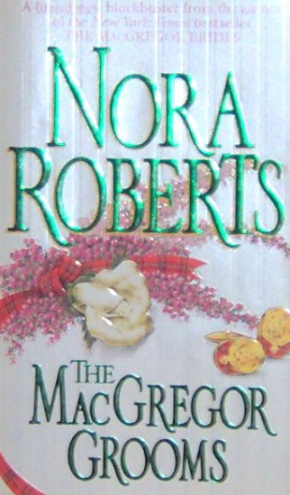 THE MACGREGOR GROOMS - By Nora Roberts - PB/1998 - Romance