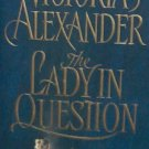 THE LADY IN QUESTION - By Victoria Alexander - PB/2003 - Historical Romance