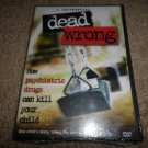 DEAD WRONG DOCUMENTARY HOW PSYCHIATRIC DRUGS CAN KILL CHILDREN DVD (BRAND NEW)
