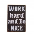 2017 New Work Hard And Be Nice Words Vintage Metal Signs Home Decor Tin Sign Pub