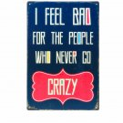 Retro Plaque Metal Painting I FEEL BAD FOR THE PEOPLE WHO NEVER GO CRAZY Wall St
