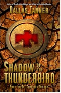 Shadow of the Thunderbird: Book 1 of The Cryptids Trilogy by Dallas Tanner
