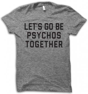 Let's Go Be Psychos Together T-shirt