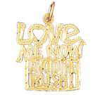 14K GOLD SAYING CHARM - LOVE ME NOW AVOID THE RUSH #10302