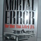 Mortal Error: The Shot That Killed JFK Book