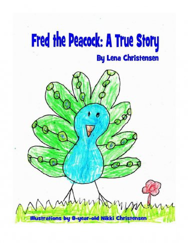 Fred the Peacock: A True Story By Lena Christensen