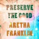 Aretha Franklin - Preserve The Good (2019 Silver Pressed Promo CD)*