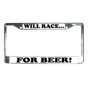 WILL RACE FOR BEER License Plate Frame Vehicle Heavy Duty Metal 13310003