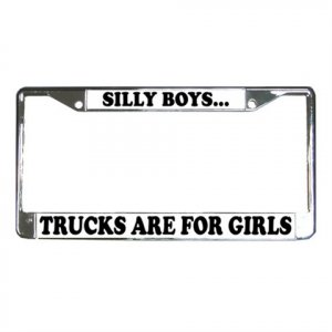 SILLY BOYS TRUCKS ARE FOR GIRLS License Plate Frame Vehicle Heavy Duty Metal 13310011