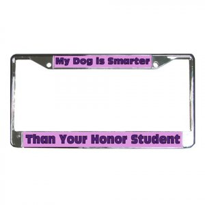 MY DOG IS SMARTER THAN YOUR HONOR STUDENT License Plate Frame Vehicle Heavy Duty Metal 21360172