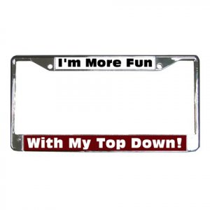 I'M MORE FUN WITH MY TOP DOWN License Plate Frame Vehicle Heavy Duty Metal 21360440