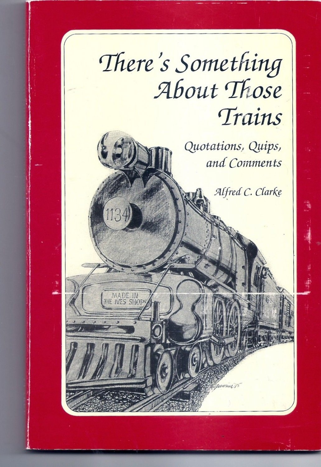 THERE'S SOMETHING ABOUT THOSE TRAINS - Quotes, Quips Comments by Alfred Clarke