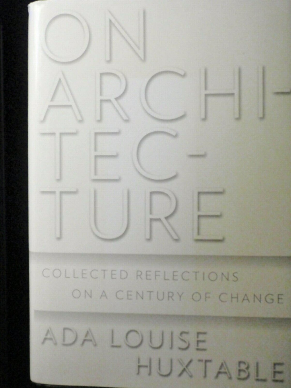 ON ARCHITECTURE by Ada Louise Huxtable V good