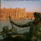 Versailles: Its History, Its Splendor and Its Gardens