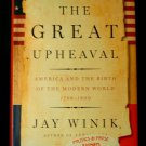 The Great Upheaval: America and the Birth of the Modern World - Jay Winik SIGNED
