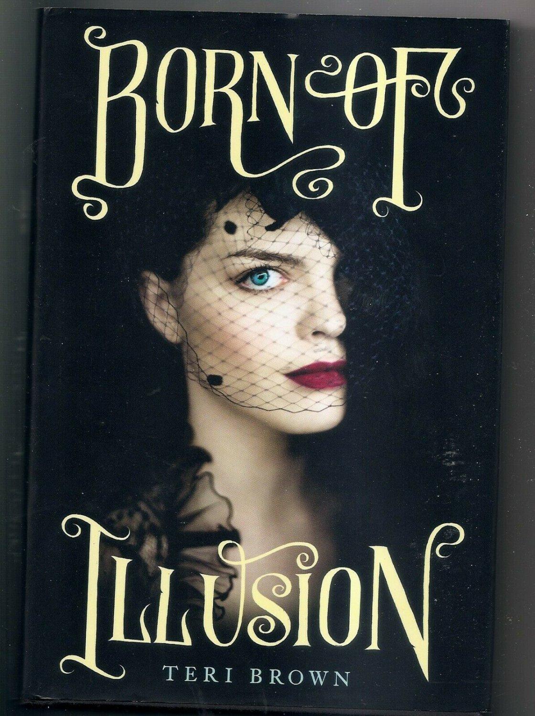 Born of Illusion by Teri Brown (Houdini fiction) YA Young Adult PRISTINE