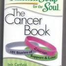 Chicken Soup for the Soul: The Cancer Book: 101 Stories of Courage & Support NEW