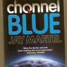 CHANNEL BLUE by Jay Martel - Science Fiction - Like New, Free ship