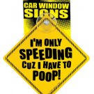 Funny I'M ONLY SPEEDING CUZ I HAVE TO POOP SIGN Car Window Auto Joke Prank Baby