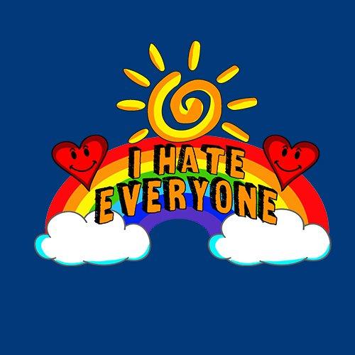 I HATE EVERYONE T-SHIRT!!!