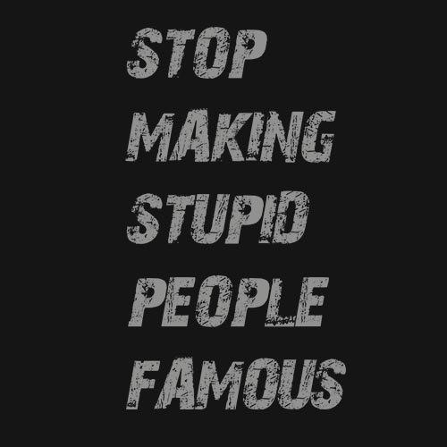 Stupid famous people T-shirt!! - www.shirtdorks.com