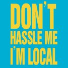 What about bob - Dont hassle me im local!!! - www.shirtdorks.com