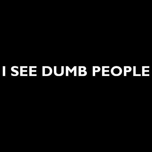 I see dumb people!! t-shirt