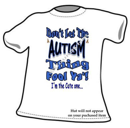 T-shirt, Don't Let The AUTISM Thing Fool Ya'! Awareness - (adult 3xlg)