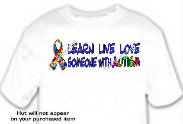 T-Shirt, LEARN LIVE LOVE, someone with Autism - #3 - (youth & Adult Sm - xLg)