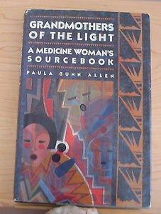 Grandmothers of the Light : A Medicine Woman's Sourcebook by Paula Gunn Allen